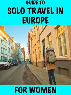 The Complete Guide to Solo Travel in Europe for Women — Tips for Having an Amazing Time While Traveling Alone