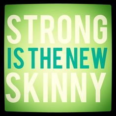 Skinny is gross strong is hot