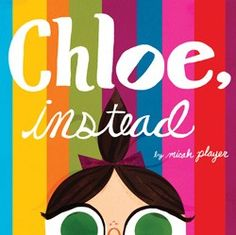 Chloe, Instead. A great book for an older sibling preparing for a new baby to arrive.