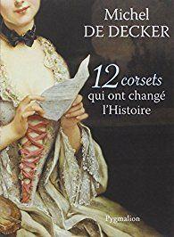 12 corsets qui ont changé l'histoire par Michel de Decker