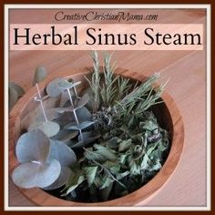Herbal Steam for Colds and Sinus Infections (essential oils can be used in place of dried herbs!) ~Creative Christian Mama~