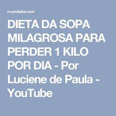 DIETA DA SOPA MILAGROSA PARA PERDER 1 KILO POR DIA - Por Luciene de Paula - YouTube