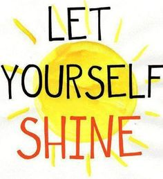 """Let yourself shine"" quote via Carol's Country Sunshine on Facebook"