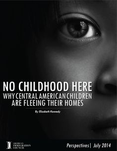 No Childhood Here: Why Central American Children are Fleeing Their Homes   Immigration Policy Center