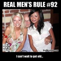#92 ~ I can't wait to get old... Funny Signs, Funny Memes, Hilarious, Funny Humour, Real Man Meme, Man Rules, Bad Puns, Weird Pictures, Adult Humor