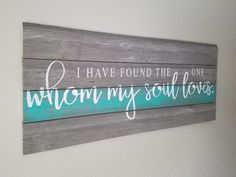 Have Found The One Whom My Soul Loves Love Sign Wedding Sign Marriage Sign Bedroom Sign Inspirational Sign Ship Lap Sign DIY Wood Signs Bedroom Inspirational Lap Love Loves Marriage SHIP Sign Soul Wedding Wooden Signs With Sayings, Diy Wood Signs, Rustic Signs, Outdoor Wood Signs, Love Wooden Sign, Wooden Letters, Diy Wood Projects, Wood Crafts, Pallet Projects Signs
