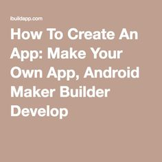 How To Create An App: Make Your Own App, Android Maker Builder Develop