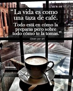 """〽️ """"La vida es como una taza de café. Todo está en cómo la preparas pero sobre todo cómo te la tomas."""" -Dicen por ahí"""