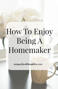 How to enjoy being a homemaker. Stay at home mom. Cleaning. Housework. Momlife.