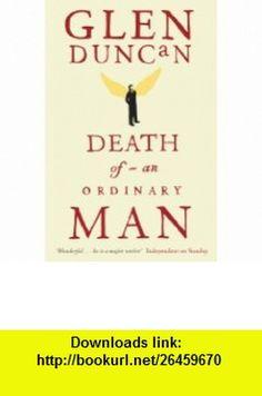 Death of An Ordinary Man (9780743252287) Glen Duncan , ISBN-10: 0743252284  , ISBN-13: 978-0743252287 ,  , tutorials , pdf , ebook , torrent , downloads , rapidshare , filesonic , hotfile , megaupload , fileserve