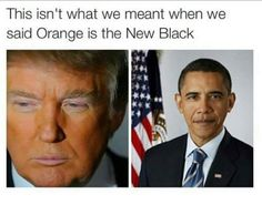 #orange is the new #black #Trump #obama