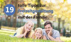 19 tolle Tipps zur Freizeitgestaltung mit der Familie