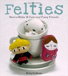 Felties: How to Make 18 Cute and Fuzzy Friends from Felt: Pailloux, Nelly: 0050837264823: Amazon.com: Books Types Of Books, Cute Crafts, How To Make, Projects, Friends, Library Books, Felting, Kid, Log Projects