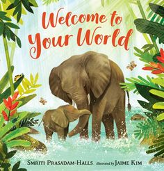 Welcome to Your World by Smriti Prasadam-Halls illustrated by Jaime Kim Dog Day Afternoon, Best Baby Shower Gifts, Gifts For New Parents, Kids Boxing, Latest Books, Day For Night, Stories For Kids, Little Babies, New Baby Products