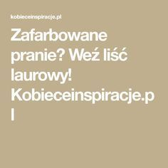Zafarbowane pranie? Weź liść laurowy! Kobieceinspiracje.pl Home Recipes, Beauty Care, Cleaning Hacks, Good To Know, Health And Beauty, Budgeting, Life Hacks, Sweet Home, Good Things