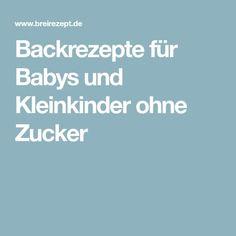 Backrezepte für Babys und Kleinkinder ohne Zucker