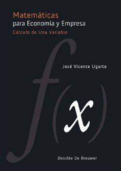 José Vicente, Ugarte Susaeta. Matemáticas para Economía y Empresa. Calculo de Una Variable, 1ª Edición, España, 2009, Editorial Deesclee de Brouwer, ISBN e-Book: 9781449233280. Disponible en: Base de Datos Ebrary.