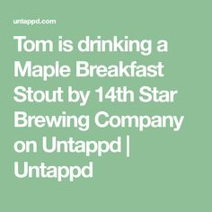 Tom is drinking a Maple Breakfast Stout by 14th Star Brewing Company on Untappd | Untappd Breakfast Stout, Cool Gear, Brewing Company, Cool Items, Drinking, Toms, Star, Beverage, Drink