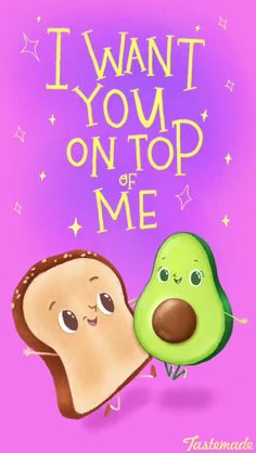 I want you on top of me Relationship Apps, Funny Food Puns, Food Humor, Cute Avocado, Cute Puns, Cute Cartoon Wallpapers, Monster, Cute Illustration, My Guy