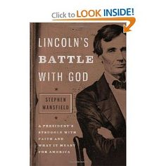 Lincoln's Battle with God: A President's Struggle with Faith and What It Meant for America: Stephen Mansfield: 9781595553096: Amazon.com: Books