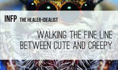 Walking the fine line between cute and creepy. #INFP #MBTI
