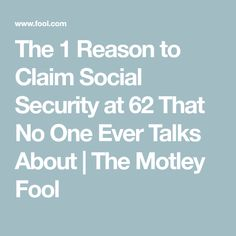 The 1 Reason to Claim Social Security at 62 That No One Ever Talks About Retirement Strategies, Retirement Advice, Retirement Age, Retirement Cards, Retirement Planning, Social Security Benefits, Security Tips, Disability Help, The Motley Fool