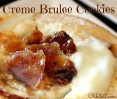 You just can't beat a sweet, warm tender Sugar Cookiefilled with 'Vanilla Cream' and topped with a crispy, burnt Sugar Shell! And those dark sugary Cookie edges are to die for!    ~It'sCreme Brulee, in Cookie form..no spoon or bowlrequired!