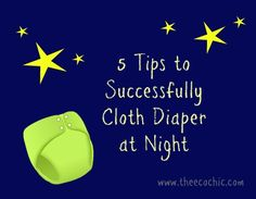 5 Tips to Successfully Cloth Diaper at Night | Green Living, Cloth Diapers and Going Green with Kids - The Eco Chic