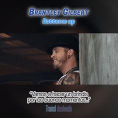 Canción traducida: #BrantleyGilbert - #BottomsUp #JustAsIAm | Encuéntrala completa en: http://transl-duciendo.blogspot.com.au/2015/07/brantley-gilbert-bottoms-up-fondo-blanco.html