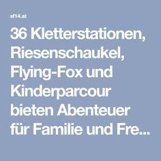 36 Kletterstationen, Riesenschaukel, Flying-Fox und Kinderparcour bieten Abenteuer für Familie und Freunde. Adventure Tower in der Steiermark ist der erste freistehende Klettergarten österreichweit. Climbing, Road Trip Destinations, Adventure, Boyfriends