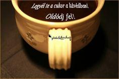 Legyél te a cukor a kávédban! Oldódj fel! / http://instantblog.hu/oldodj/