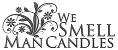 We offer Man Candles Scents, such as Baling Hay, Grandpa's Pipe, Chicks Dig It, Makin' Bacon, and many more.