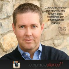 """""""Corporate Alliance has allowed me to form close friendships with other business leaders."""" Paul Allen Gallup   #corpalliance #testimonial"""