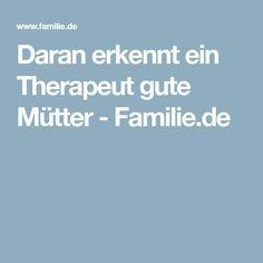 Daran erkennt ein Therapeut gute Mütter - Familie.de