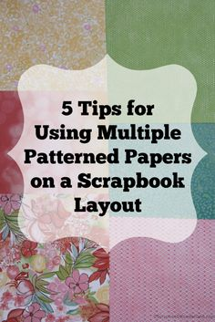 5 Tips for Using Multiple Patterned papers on a Scrapbook Layout. http://scrapbookwonderland.comPatterned Papers 5 tips image