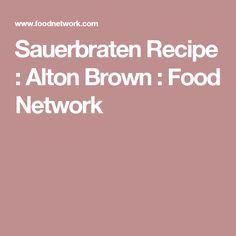 Sauerbraten Recipe : Alton Brown : Food Network