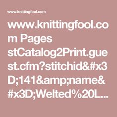 www.knittingfool.com Pages stCatalog2Print.guest.cfm?stitchid=141&name=Welted%20Leaf&numofst=8&stplus=0&rows=14&rplus=0