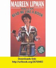 You Can Read Me Like a Book (9780860519799) Maureen Lipman , ISBN-10: 0860519791  , ISBN-13: 978-0860519799 ,  , tutorials , pdf , ebook , torrent , downloads , rapidshare , filesonic , hotfile , megaupload , fileserve