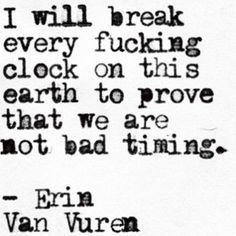 Life Quotes : QUOTATION - Image : Quotes about Love - Description I will break every fucking clock on this earth to prove we are not bad timing Life Quotes Love, Quotes To Live By, Wrong Love Quotes, Fight For Love Quotes, Pretty Words, Beautiful Words, You Are My Moon, Thats The Way, My Guy