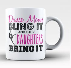 Dance moms bling it and their daughters bring it coffee mug. Perfect coffee mug for any proud dance Mom! Order here - http://diversethreads.com/products/dance-moms-bling-it-their-daughters-bring-it-mug