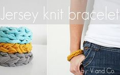 This looks pretty easy...here's the link, gonna try it...when I have the time  http://www.blogher.com/frame.php?url=http://www.vanessachristenson.com/2011/03/v-and-co-how-to-jersey-knit-bracelet.html