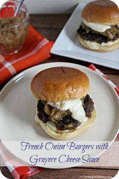French Onion Burgers with Gruyere Cheese Sauce | Cooking In Stilettos