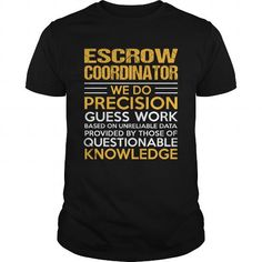 ESCROW COORDINATOR T Shirts, Hoodie. Shopping Online Now ==► https://www.sunfrog.com/LifeStyle/ESCROW-COORDINATOR-116216795-Black-Guys.html?41382