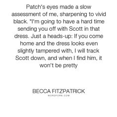 "Becca Fitzpatrick - ""Patch's eyes made a slow assessment of me, sharpening to vivid black. ""I'm going..."". sweet, silence, jealous, patch-cipriano, becca-fitzpatrick, hush-hush, patch-and-nora"