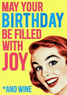 May your birthday be filled with joy and wine