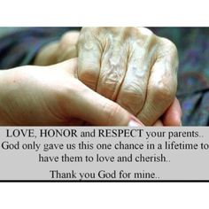 Honor your father and your mother, so that you may live long in the land the Lord your God is giving you.           Exodus 20:12