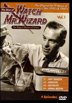 """TV. 1950s.  Nostalgia.  Don Herbert was """"Mr. Wizard.""""  Each week, he and a child assistant would demonstrate some scientific principle by performing an experiment using things anyone might find around the house.  A great show!"""