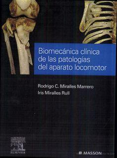 Biomecánica clínica de las patologías del aparato locomotor / Rodrigo C. Miralles Marrero, Iris Miralles Rull