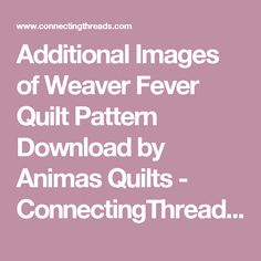 Additional Images of Weaver Fever Quilt Pattern Download by Animas Quilts - ConnectingThreads.com