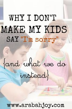"""Why I don't make my kids say """"I'm sorry""""... and what we do instead"""
